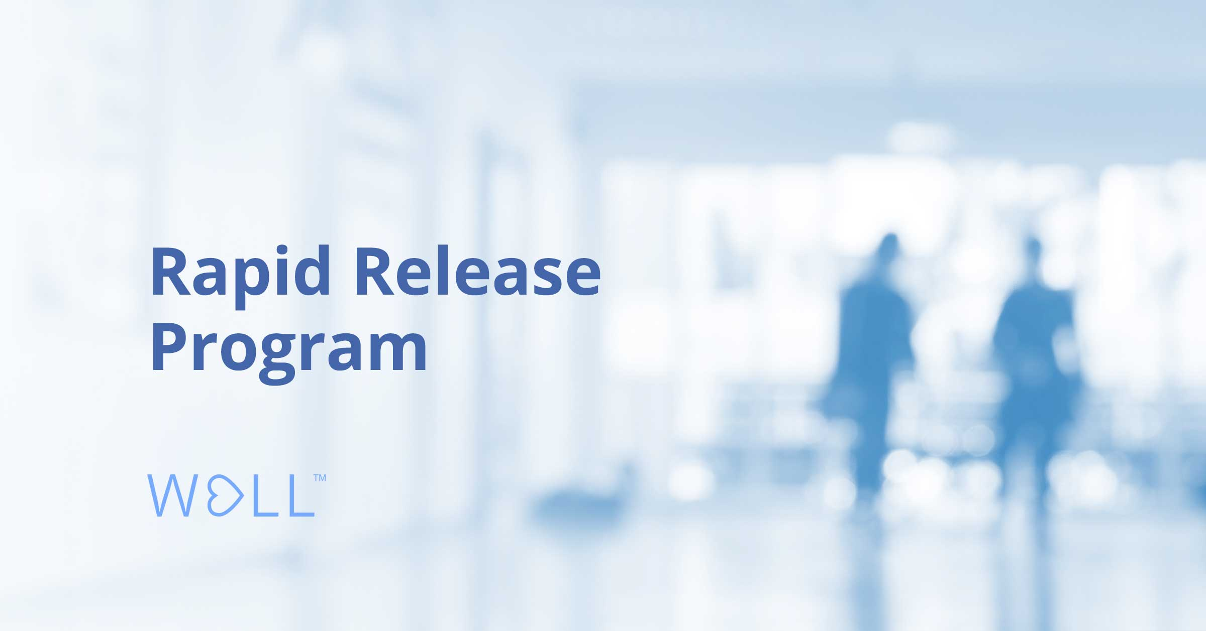 WELL Rapid Release Program supports 48-hour implementations