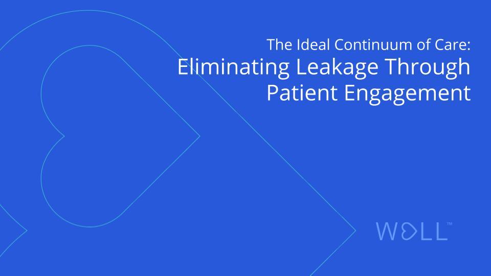 The Ideal Continuum of Care: Eliminating Leakage Through Patient Engagement