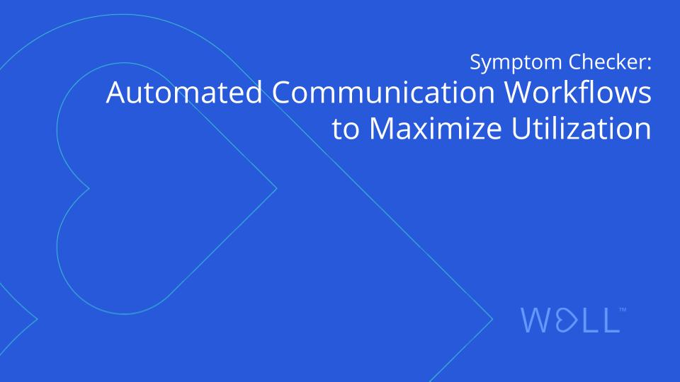 COVID-19 Symptom Checker: Automated Communication Workflows to Maximize Utilization