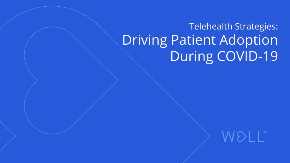 Telehealth Strategies: Driving patient adoption during COVID-19