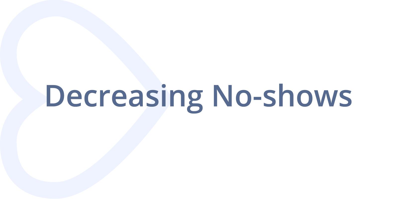 Decreasing No-Shows