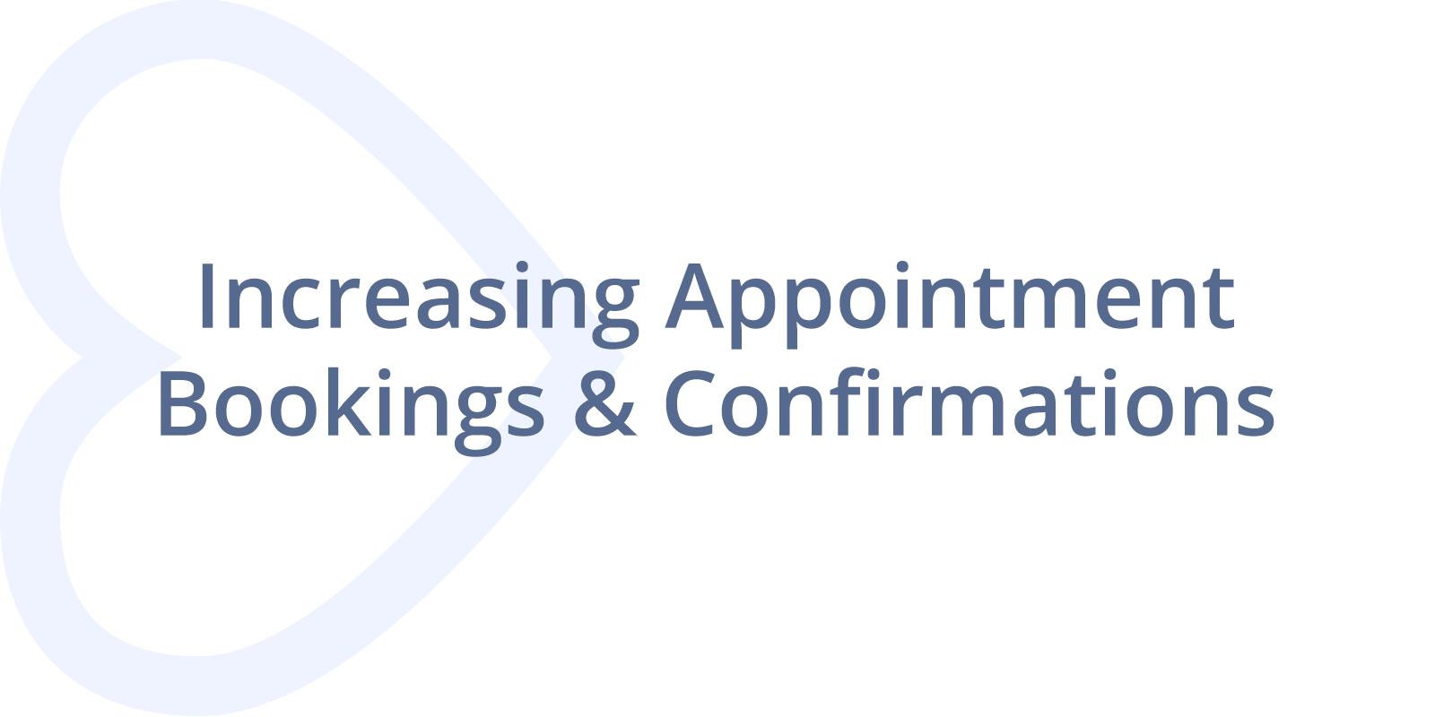 Increasing Appointment Bookings & Confirmations