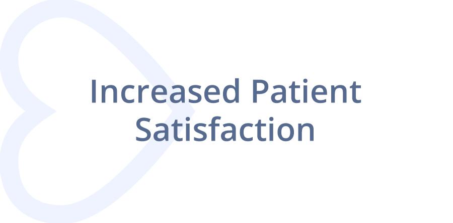 Increased Patient Satisfaction